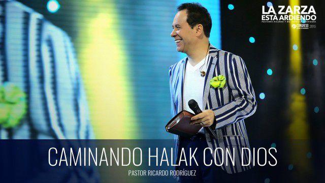 Caminando Halak con Dios (prédica) – Pastor Ricardo Rodríguez
