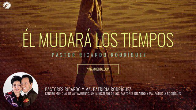 Él mudará los tiempos (prédica) – Pastor Ricardo Rodríguez