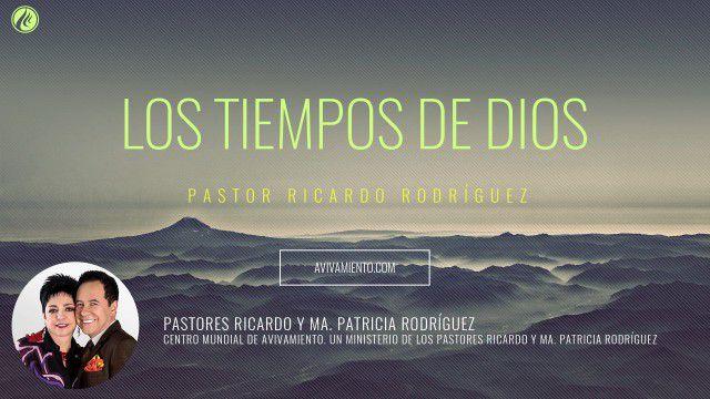 Los tiempos de Dios (prédica) – Pastor Ricardo Rodríguez