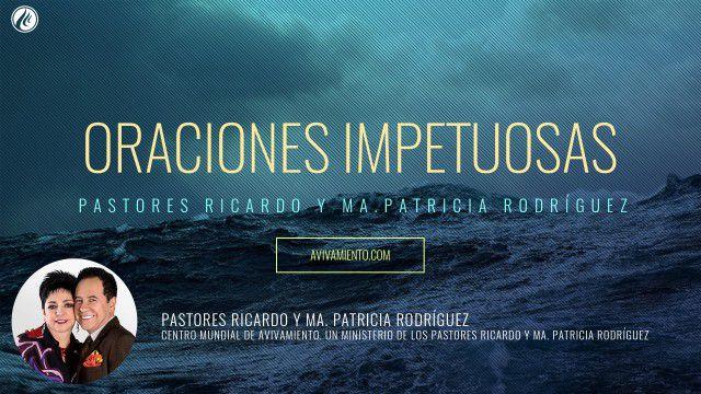 Oraciones impetuosas (prédica) – Pastor Ricardo Rodríguez