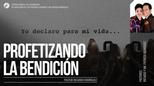 Profetizando la bendición (prédica) – Pastor Ricardo Rodríguez