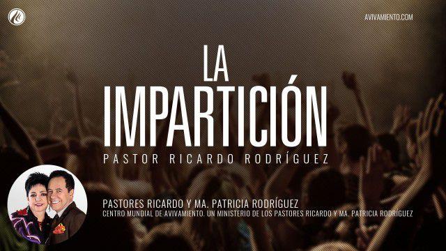 La impartición (prédica) – Pastor Ricardo Rodríguez