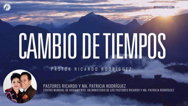 Cambio de tiempos (prédica) – Pastor Ricardo Rodríguez