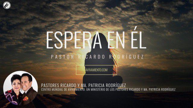 Pastor Ricardo Rodríguez – Espera en Él