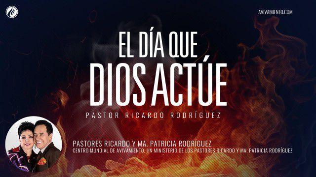 Pastor Ricardo Rodríguez – El día que Dios actúe