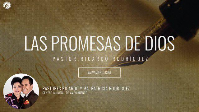 Pastor Ricardo Rodríguez – Las promesas de Dios