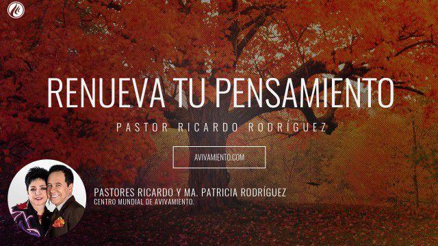 Pastor Ricardo Rodríguez – Renueva tu pensamiento