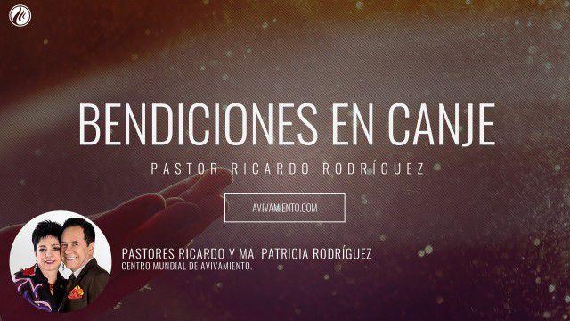 Pastor Ricardo Rodríguez – Bendiciones en canje
