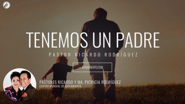 Pastor Ricardo Rodríguez – Tenemos un Padre