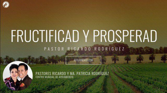 Pastor Ricardo Rodríguez – Fructificad y prosperad