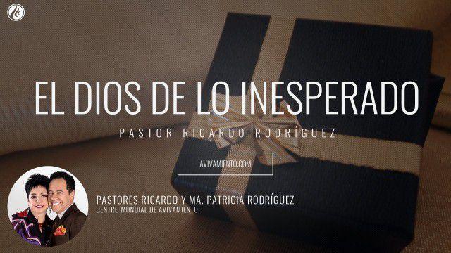 Pastor Ricardo Rodríguez – El Dios de lo inesperado (prédica)