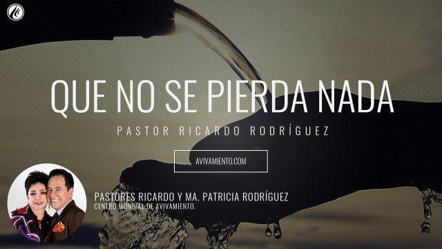 Pastor Ricardo Rodríguez – Que no se pierda nada (prédica)