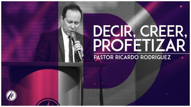 Decir, creer, profetizar – Pastor Ricardo Rodriguez
