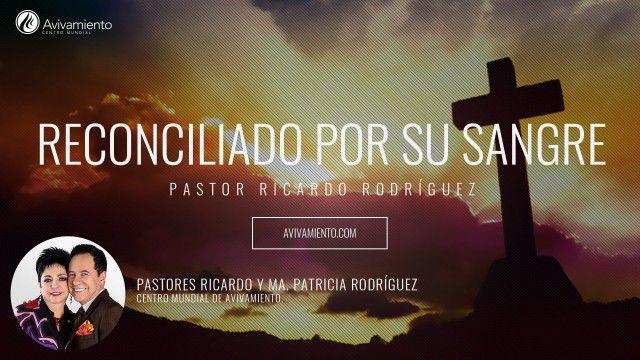 Reconciliado por Su sangre  – Pastor Ricardo Rodríguez