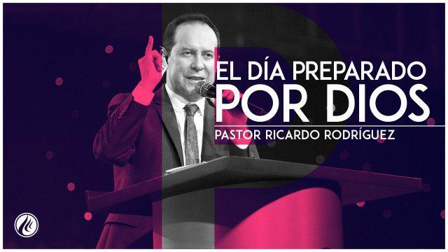 El día preparado por Dios – Pastor Ricardo Rodríguez
