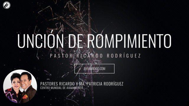 Unción de rompimiento – Pastor Ricardo Rodríguez