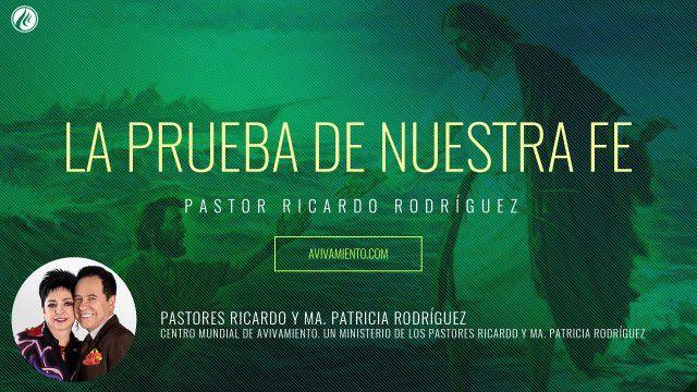La prueba de nuestra fe (prédica) – Pastor Ricardo Rodríguez