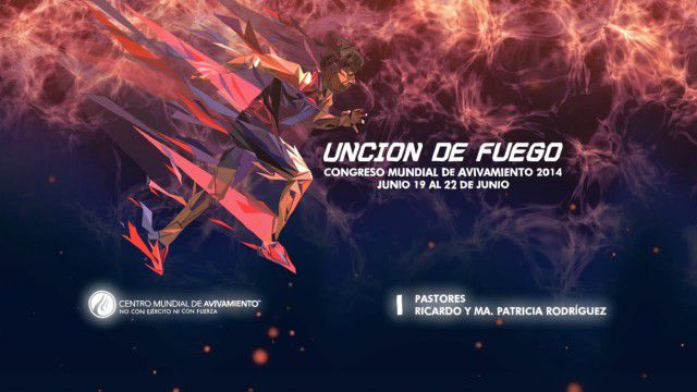 UNCIÓN DE FUEGO – CONGRESO MUNDIAL DE AVIVAMIENTO 2014