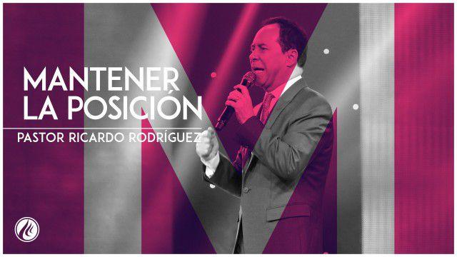 Mantener la posición – Pastor Ricardo Rodríguez