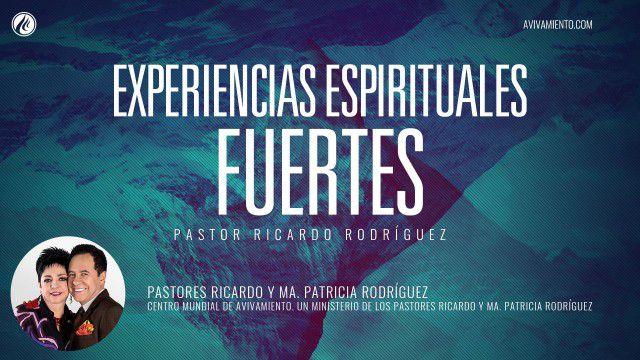 Experiencias espirituales fuertes (prédica) – Pastor Ricardo Rodríguez