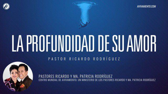 La profundidad de Su amor – Pastor Ricardo Rodríguez