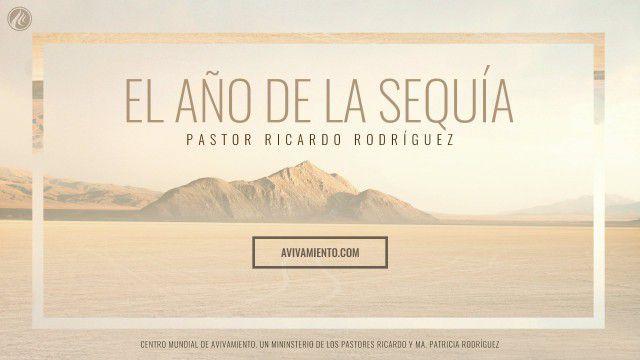 El año de la sequía (prédica) – Pastor Ricardo Rodríguez