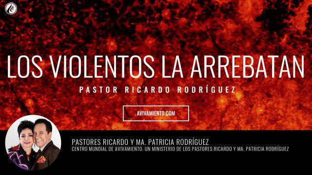 Los violentos la arrebatan (prédica) – Pastor Ricardo Rodríguez
