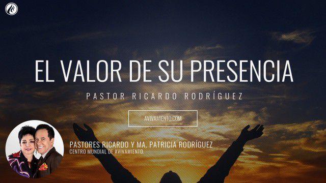 El valor de Su presencia – Pastor Ricardo Rodríguez