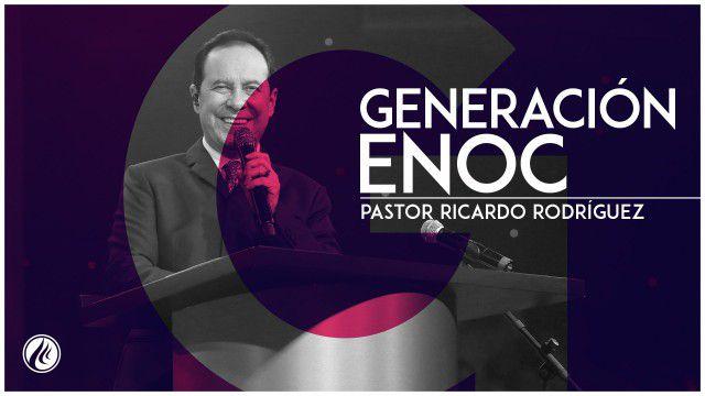 Generación Enoc – Pastor Ricardo Rodríguez