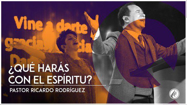 ¿Qué harás con el Espíritu? – Pastor Ricardo Rodríguez