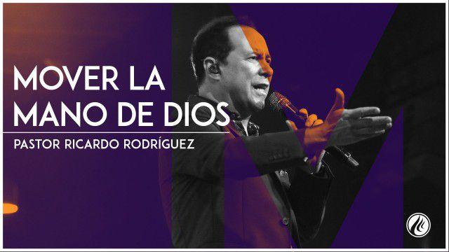Mover la mano de Dios – Pastor Ricardo Rodríguez