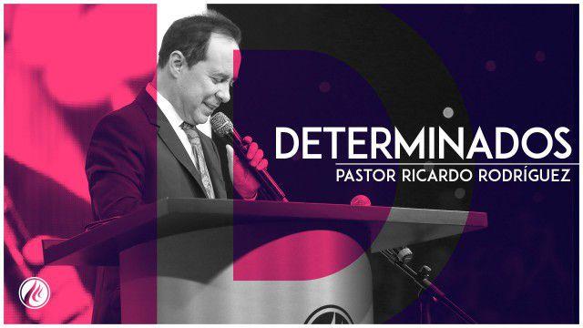 Determinados – Pastor Ricardo Rodríguez