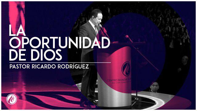 La oportunidad de Dios – Pastor Ricardo Rodríguez