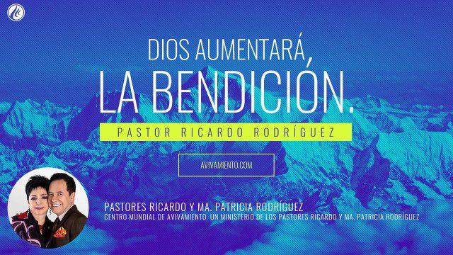 Dios aumentará la bendición (prédica) – Pastor Ricardo Rodríguez