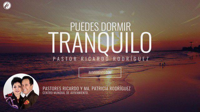 Puedes dormir tranquilo – Pastor Ricardo Rodríguez