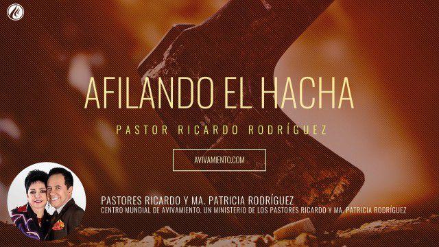 Afilando el hacha (prédica) – Pastor Ricardo Rodriguez