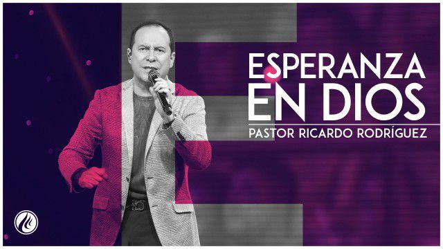 Esperanza en Dios – Pastor Ricardo Rodríguez