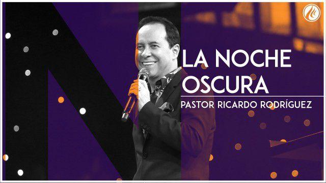La noche oscura – Pastor Ricardo Rodríguez