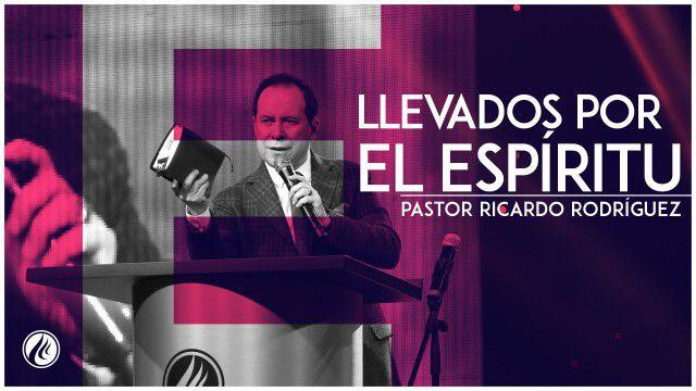 Llevados por el Espíritu 26 Feb 2016 – Pastor Ricardo Rodríguez
