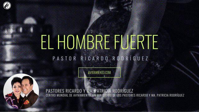 El hombre fuerte (prédica) – Pastor Ricardo Rodríguez