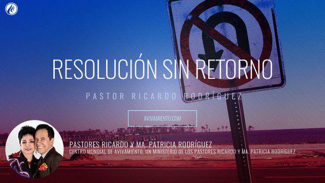 Resolución sin retorno (prédica) – Pastor Ricardo Rodríguez