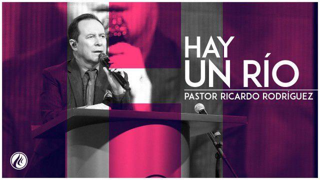 Hay un Río – Pastor Ricardo Rodríguez