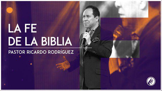 La fe de la Biblia – Pastor Ricardo Rodríguez