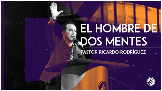 El hombre de dos mentes – Pastor Ricardo Rodríguez