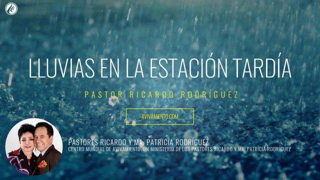 Lluvias en la estación tardía (prédica) – Pastor Ricardo Rodríguez