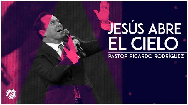 Jesús abre el cielo – Pastor Ricardo Rodríguez
