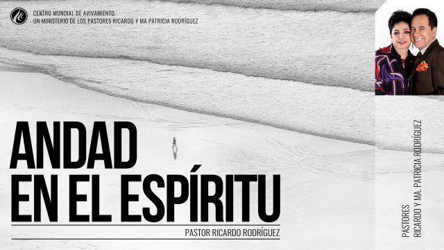 Andad en el Espíritu (prédica) – Pastor Ricardo Rodríguez