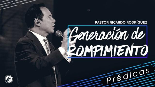 Generación de rompimiento – Pastor Ricardo Rodríguez