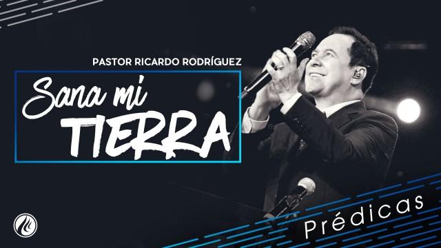 Sana mi tierra – Pastor Ricardo Rodríguez