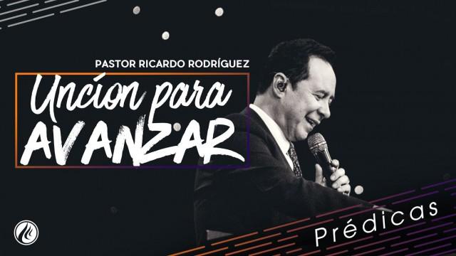 Unción para avanzar- Pastor Ricardo Rodríguez